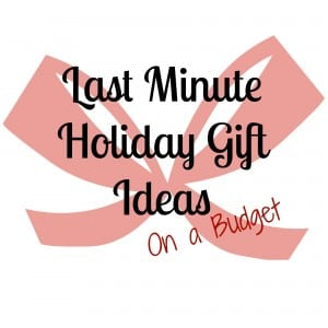 Last Minute Gifts on A Budget