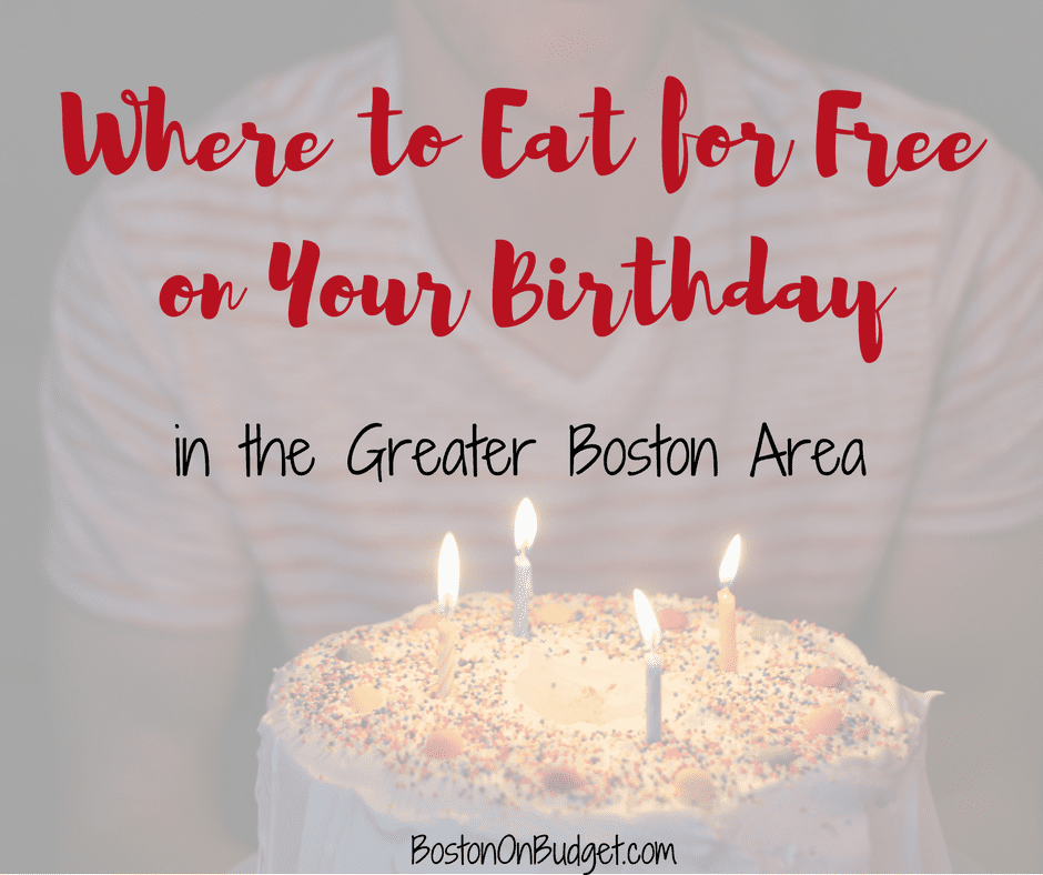 Free Birthday Stuff and Meals in Boston Boston on Budget