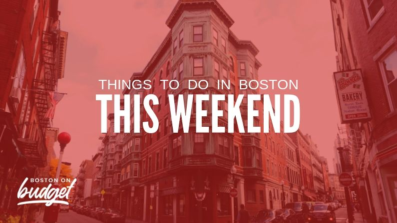 Things to Do On Budget in Boston This Weekend (April 16-18)